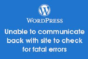 """Read more about the article Fix lỗi """"Unable to communicate back with site to check for fatal errors…"""""""
